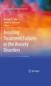 Avoiding Treatment Failures in the Anxiety Disorders ebook by Michael Otto,Stefan Hofmann