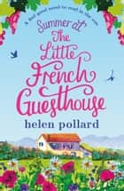 Summer at the Little French Guesthouse - A feel good novel to read in the sun ebook de Helen Pollard