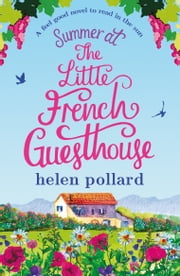 Summer at the Little French Guesthouse - A feel good novel to read in the sun ebook by Helen Pollard