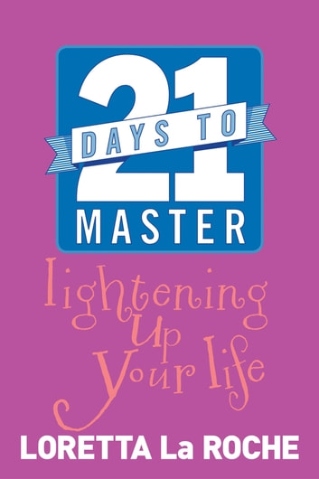 21 Days to Master Lightening Up Your Life eBook by Loretta Laroche