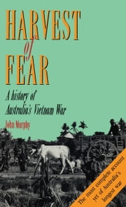 A Harvest of Fear - A history of Australia's Vietnam War ebook by John Murphy