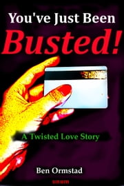 You've Just Been Busted! ebook by Ben Ormstad