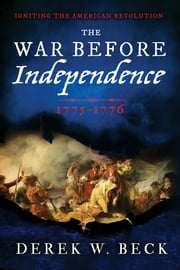 The War Before Independence - 1775-1776 ebook by Derek Beck