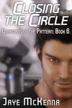 Closing the Circle (Guardians of the Pattern, Book 6) ebook by Jaye McKenna