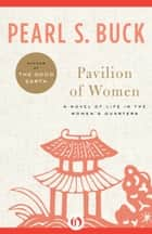 Pavilion of Women: A Novel of Life in the Women's Quarters ebook by Pearl S. Buck