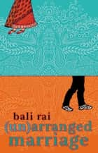 (Un)arranged Marriage ebook by Bali Rai