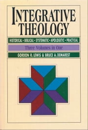 Integrative Theology ebook by Gordon R. Lewis,Bruce A. Demarest