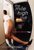 The Mile High Club - Plane Sex Stories ebook by Rachel Kramer Bussel