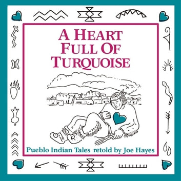 Heart Full of Turquoise, A - Pueblo Indian Tales audiobook by Joe Hayes