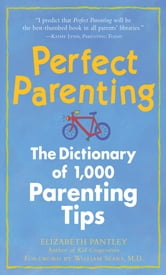 Perfect Parenting: The Dictionary of 1,000 Parenting Tips - The Dictionary of 1,000 Parenting Tips ebook by Elizabeth Pantley