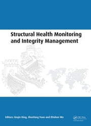 Structural Health Monitoring and Integrity Management: Proceedings of the 2nd International Conference of Structural Health Monitoring and Integrity M ebook by Ding, Keqin