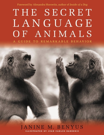 Secret Language of Animals - A Guide to Remarkable Behavior eBook by Janine M. Benyus