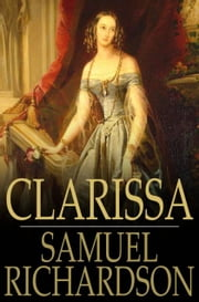 Clarissa - Or, the History of a Young Lady ebook by Samuel Richardson