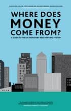 Where Does Money Come From? ebook by Josh Ryan-Collins,Tony Greenham,Richard Werner