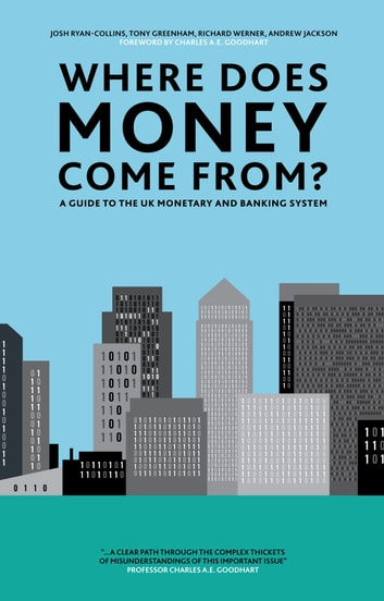 Where Does Money Come From? - A Guide to the UK Monetary and Banking System ebook by Josh Ryan-Collins,Tony Greenham,Richard Werner