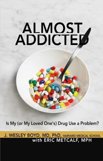 Almost Addicted - Is My (or My Loved One's) Drug Use a Problem? ebook by J. Wesley Boyd, MD, Ph.D,Eric Metcalf