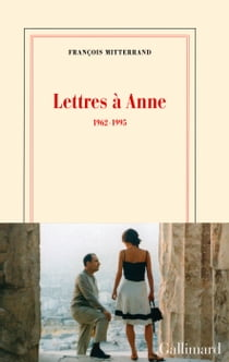 Lettres à Anne (1962-1995) ebook by François Mitterrand
