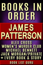 James Patterson Books in Order: Alex Cross series, Women's Murder Club series, Michael Bennett, Private, Maximum Ride, Daniel X, Middle School, I Funny, NYPD Red, Bookshots, novels and nonfiction. ebook by Book List Guru