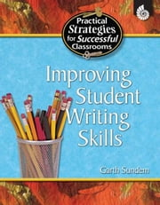 Improving Student Writing Skills All Grades ebook by Sundem, Garth