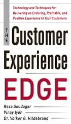 The Customer Experience Edge: Technology and Techniques for Delivering an Enduring, Profitable and Positive Experience to Your Customers ebook by Reza Soudagar,Vinay Iyer,Volker Hildebrand