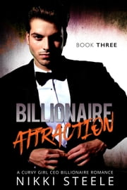 Billionaire Attraction Book Three - Billionaire Attraction, #3 ebook by Nikki Steele