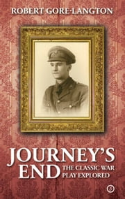 Journey's End: The Classic War Play Explored ebook by Robert Gore-Langton