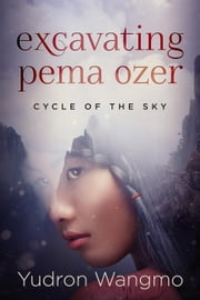 Excavating Pema Ozer - Cycle of the Sky, #1 ebook by Yudron Wangmo