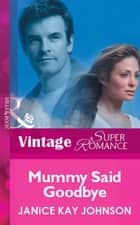 Mummy Said Goodbye (Mills & Boon Vintage Superromance) ebook by Janice Kay Johnson