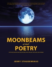 Moonbeams and Poetry - For Those Whose Ears Are Pricked and Tongues That Are Long-Drawn ebook by Jerry Staudenraus
