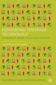 Governing Through Technology - Information Artefacts and Social Practice ebook by J. Kallinikos