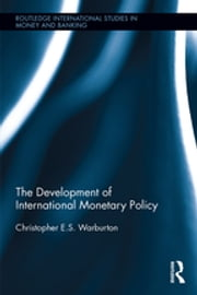 The Development of International Monetary Policy ebook by Christopher  E.S. Warburton