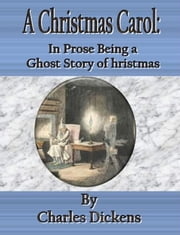 A Christmas Carol: In Prose Being a Ghost Story of Christmas ebook by Charles Dickens