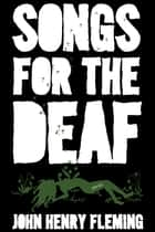 Songs for the Deaf: Stories ebook by John Henry Fleming