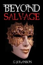 Beyond Salvage ebook by G Johanson