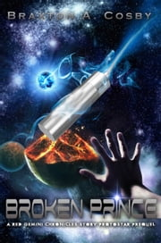 Broken Prince: A Protostar Prequel - A Red Gemini Chronicles Story ebook by Braxton Cosby