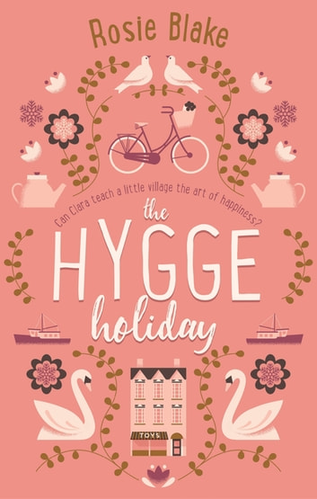 The Hygge Holiday - The warmest, funniest, cosiest romantic comedy of the year ebook by Rosie Blake