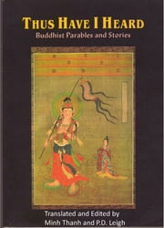 Thus Have I Heard: Buddhist Parables and Stories ebook by Minh Thanh