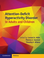 Attention-Deficit Hyperactivity Disorder in Adults and Children ebook by Lenard A. Adler,Thomas J. Spencer,Timothy E. Wilens