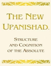 The New Upanishad. Structure and Cognition of the Absolute ebook by Vladimir Antonov