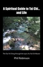 A Spiritual Guide to Tai Chi...and Life ebook by Phil Robinson