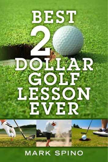 Best 20 Dollar Golf Lesson Ever ebook by Mark Spino