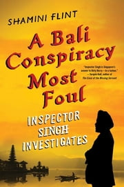 A Bali Conspiracy Most Foul: Inspector Singh Investigates ebook by Shamini Flint
