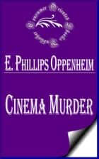 Cinema Murder ebook by E. Phillips Oppenheim