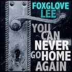 You Can Never Go Home Again - Paranormal LGBTQ Young Adult Fiction audiobook by Foxglove Lee