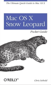 Mac OS X Snow Leopard Pocket Guide - The Ultimate Quick Guide to Mac OS X ebook by Chris Seibold