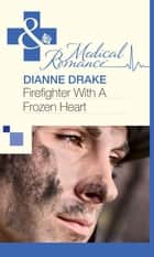 Firefighter With A Frozen Heart (Mills & Boon Medical) eBook by Dianne Drake
