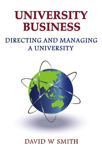 University Business: directing and managing a university ebook by David Smith