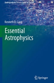 Essential Astrophysics ebook by Kenneth R. Lang