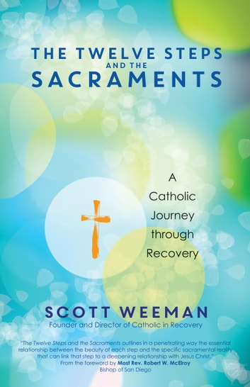 The Twelve Steps and the Sacraments - A Catholic Journey through Recovery ebook by Scott Weeman