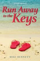 Run Away to the Keys - A Florida Keys Novel ebook by Miki Bennett